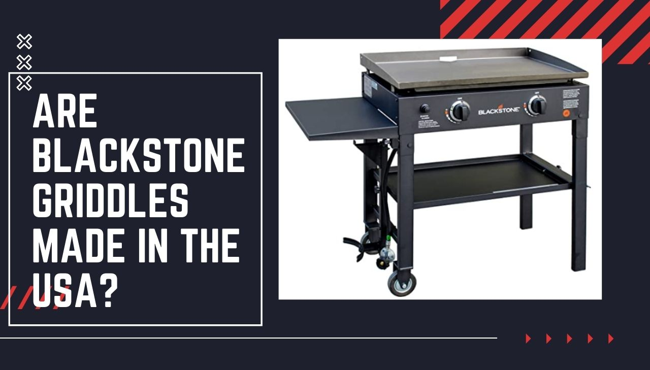Are Blackstone Griddles Made in the USA? – Grills Guide