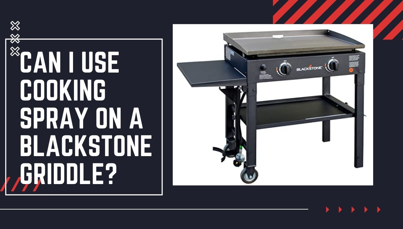 Can I Use Cooking Spray On a Blackstone Griddle? – Grills Guides