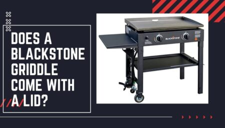 Does A Blackstone Griddle Come With A Lid? – Grills Guide